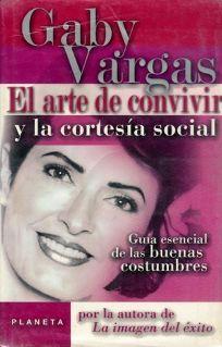 El Arte de Convivir y la Cortesia Social: Guia Esencial de las Buenas Costumbres = Art of Living Together and Social Courtesy