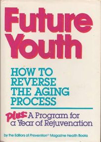 Future Youth: How to Reverse the Aging Process: Plus a Program for a Year of Rejuvenation