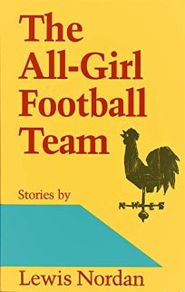 The All-Girl Football Team: Stories