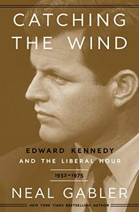 Catching the Wind: Edward Kennedy and the Liberal Hour
