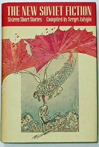 The New Soviet Fiction: Sixteen Short Stories
