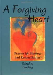 A Forgiving Heart: Prayers for Blessing and Reconciliation
