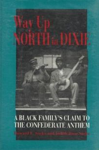 Nonfiction Book Review: Way Up North in Dixie: A Black Family's Claim to the Confederate Anthem by Howard L. Sacks, Author, Judith Rose Sacks, With Smithsonian Books $30 (259p) ISBN 978-1-56098-258-6