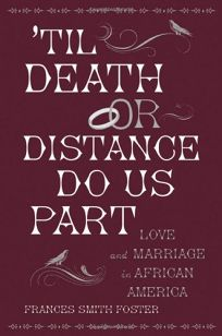 Til Death or Distance Do Us Part: Love and Marriage in African America