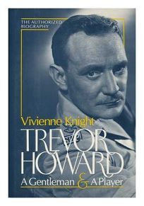Trevor Howard: A Gentleman and a Player: The Authorized Biography