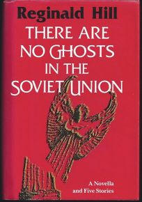 There Are No Ghosts in the Soviet Union: A Novella and Five Stories