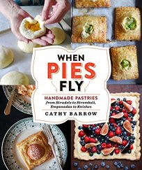 When Pies Fly: Handmade Pastries from Strudels to Stromboli