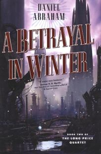 A Betrayal in Winter: Book Two of the Long Price Quartet