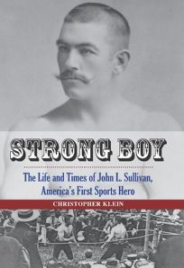 Strong Boy: The Life and Times of John L. Sullivan