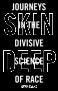 Skin Deep: Journeys in the Divisive Science of Race
