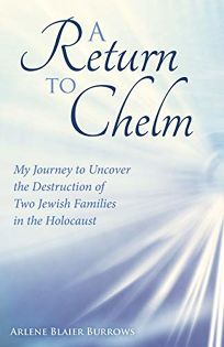 A Return to Chelm: My Journey to Uncover the Destruction of Two Jewish Families in the Holocaust