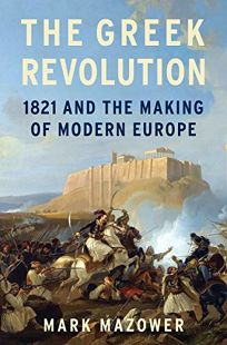 The Greek Revolution: 1821 and the Making of Modern Europe