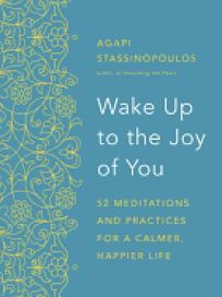 Wake Up to the Joy of You: 52 Meditations and Practices for a Calmer