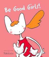 Be Good Girls!