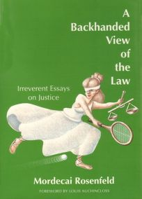 A Backhanded View of the Law: Irreverent Essays on Justice
