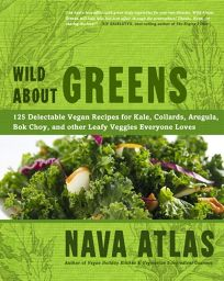 Wild About Greens: 125 Delectable Vegan Recipes for Kale