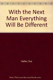 With the Next Man Everything Will Be Different