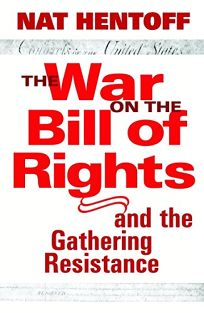 THE WAR ON THE BILL OF RIGHTS: And the Gathering Resistance