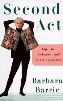 Second Act: A Personal and Practical Guide to Life After Colostomy