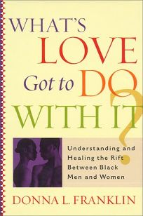 Whats Love Got to Do with It?: Understanding and Healing the Rift Between Black Men and Women