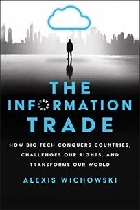 The Information Trade: How Big Tech Conquers Countries