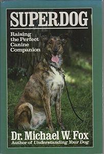 Superdog: Raising the Perfect Canine Companion