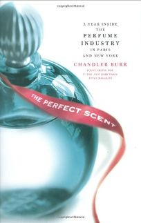 The Perfect Scent: A Year Behind the Scenes of the Perfume Industry in Paris and New York