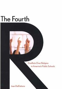THE FOURTH R: Conflicts over Religion in Americas Public Schools