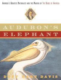 AUDUBONS ELEPHANT: Americas Greatest Naturalist and the Making of The Birds of America