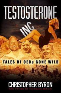 Testosterone Inc.: Tales of CEOs Gone Wild