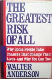 The Greatest Risk of All: Why Successful People Take Chances and Why You Should