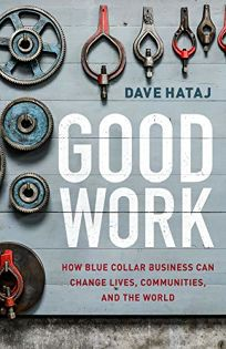 Good Work: How Blue Collar Business Can Change Lives