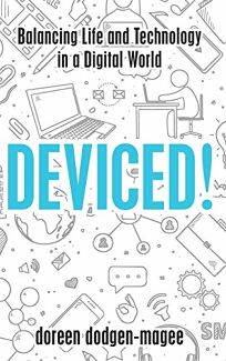 Deviced! Balancing Life and Technology in a Digital World