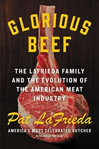Glorious Beef: The Lafrieda Family and the Evolution of the American Meat Industry