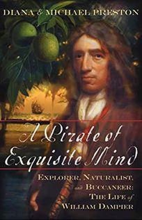A PIRATE OF EXQUISITE MIND: The Life of William Dampier: Explorer