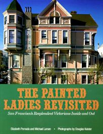Painted Ladies Revisited: San Franciscos Resplendent Victorians Inside and Out