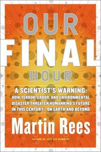 OUR FINAL HOUR: A Scientists Warning: How Terror