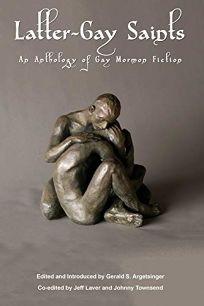 Latter-Gay Saints: An Anthology of Gay Mormon Fiction