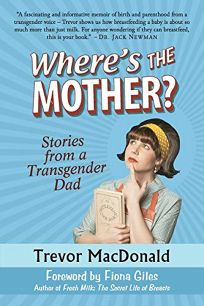 Where's the Mother? Stories from a Transgender Dad