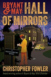 Bryant & May: Hall of Mirrors; A Peculiar Crimes Unit Mystery