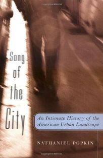 Song of the City: An Intimate History of the American Urban Landscape