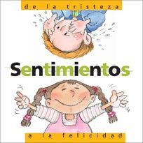 Sentimenos de La Tristeza a la Felicidad: Feelings: From Sadness to Happiness Spanish Edition = Feelings
