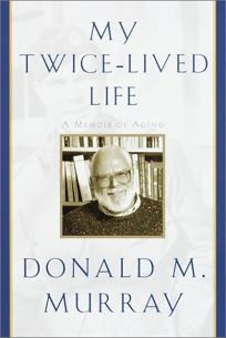 MY TWICE-LIVED LIFE: A Memoir of Aging