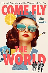 Come Fly the World: The Jet-Age Story of the Women of Pan-Am