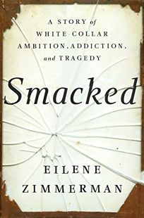 Smacked: A Story of White Collar Ambition, Addiction and Tragedy