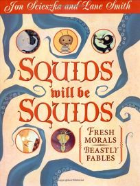 Squids Will Be Squids: Fresh Morals for Beastly Fables