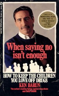 When Saying No Isnt Enough: 2how to Keep the Children You Love Off Drugs
