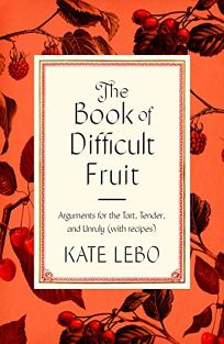 The Book of Difficult Fruit: Arguments for the Tart