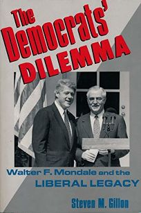 Democrats Dilemma: Walter F. Mondale and the Liberal Legacy