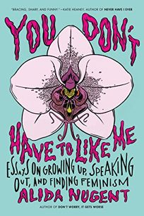 You Don't Have to Like Me: Essays on Growing Up